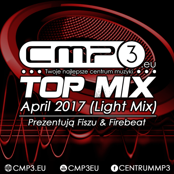 CMP3 Top Mix April 2017 (Light Mix) (Fiszu & Firebeat)